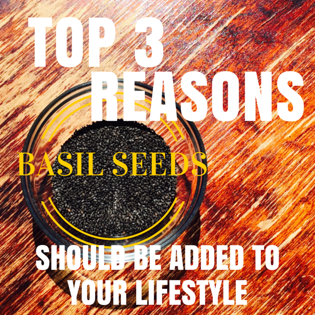 Top Three Reasons Basil Seeds Should Be Added To Your Lifestyle!